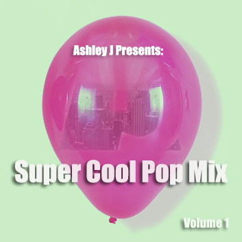 Ashley J. Presents: Super Cool Pop Mix (Volume 1)